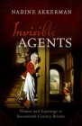 Invisible Agents: Women and Espionage in Seventeenth-Century Britain Cover Image