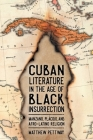 Cuban Literature in the Age of Black Insurrection: Manzano, Plácido, and Afro-Latino Religion (Caribbean Studies) Cover Image
