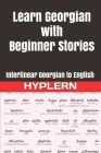 Learn Georgian with Beginner Stories: Interlinear Georgian to English Cover Image
