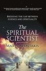 The Spiritual Scientist: Bridging the Gap Between Science and Spirituality Cover Image