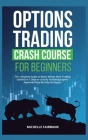 Options Trading Crash Course For Beginners: The Complete Guide to Make Money With Trading Options in 7 Days or Less By Following Expert-Approved Step- Cover Image