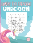 How to Draw Unicorn For Kids: Fun and Simple Step-by-Step Unicorn Drawing and Activity Book for Kids Cover Image