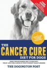 The Cancer Cure Diet for Dogs: Using the Ketogenic Diet to Prevent, Treat, and Cure Cancer in Your Furriest Family Member Cover Image