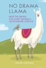 No Drama Llama: Drop the drama and start leading a no-nonsense lifestyle Cover Image