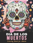 Dia De Los Muertos Coloring Book for Adults: Coloring is Fun with these Day of the Dead, Sugar Skull and Calavera Coloring Pages Book Cover Image