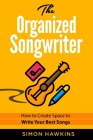 The Organized Songwriter: How to Create Space to Write Your Best Songs Cover Image