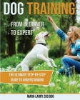 dog training: From Beginner to Expert-The Ultimate Step-By-Step Guide to Understanding Cover Image
