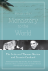 From the Monastery to the World: The Letters of Thomas Merton and Ernesto Cardenal Cover Image