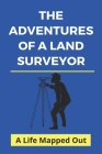 The Adventures Of A Land Surveyor: A Life Mapped Out: Life Of Adventure Book Cover Image