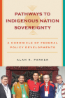 Pathways to Indigenous Nation Sovereignty: A Chronicle of Federal Policy Developments (Makwa Enewed) Cover Image