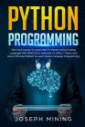 Python Programming: The Crash Course To Learn How To Master Python Coding Language To Apply Theory And Some TIPS And TRICKS To Learn Faste Cover Image