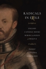 Radicals in Exile: English Catholic Books During the Reign of Philip II (Iberian Encounter and Exchange #4) Cover Image