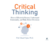 Critical Thinking: How to Effectively Reason, Understand Irrationality, and Make Better Decisions Cover Image