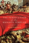 The Persecution of the Knights Templar: Scandal, Torture, Trial Cover Image