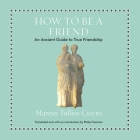 How to Be a Friend: An Ancient Guide to True Friendship Cover Image