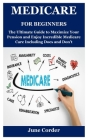Medicare for Beginners: The Ultimate Guide to Maximize Your Pension and Enjoy Incredible Medicare Care Including Does and Don't Cover Image