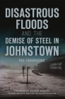 Disastrous Floods and the Demise of Steel in Johnstown (Disaster) Cover Image