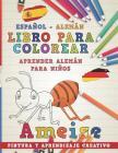Libro Para Colorear Español - Alemán I Aprender Alemán Para Niños I Pintura Y Aprendizaje Creativo Cover Image