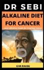 Dr Sebi Alkaline Diet for Cancer: Best Alkaline Foods For Cancer: ...Dr Sebi Approved Alkaline Diet For Cancer Cover Image
