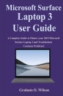 Microsoft Surface Laptop 3 User Guide: A Complete Guide to Master your 2019 Microsoft Surface Laptop 3 and Troubleshoot Common Problems! Cover Image