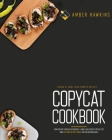 Copycat Cookbook: Making at Home Your Favorite Recipes from the Most Popular Restaurants. A Simple and Accurate Step-By-Step Guide with Cover Image