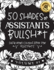 50 Shades of assistants Bullsh*t: Swear Word Coloring Book For assistants: Funny gag gift for assistants w/ humorous cusses & snarky sayings assistant Cover Image