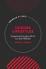 Leisure Lifestyles: Organizing Everyday Life for Fun and Fulfillment (Emerald Points) Cover Image