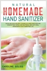 Natural Homemade Hand Sanitizer: Quick and Easy Recipes to Make DIY Hand Sanitizer and Disinfectant Wipes. Anti-bacterial and Anti-viral Ingredients f Cover Image