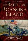 The Battle of Roanoke Island:: Burnside and the Fight for North Carolina Cover Image