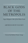Black Gods of the Metropolis: Negro Religious Cults of the Urban North Cover Image