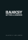 Banksy Myths and Legends: A Collection of the Unbelievable and the Incredible Cover Image