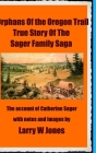 The Oregon Trail Orphans: Account Of the Sager Orphans Cover Image