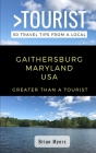 Greater Than a Tourist- Gaithersburg Maryland USA: 50 Travel Tips from a Local Cover Image