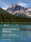 Sustainable Travel: The essential guide to positive impact adventures (Sustainable Living Series) Cover Image