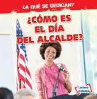 ¿cómo Es El Día del Alcalde? (What Does the Mayor Do All Day?) Cover Image