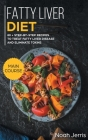 Fatty Liver Diet: MAIN COURSE - 80+ Step-By-step Recipes to Treat Fatty Liver Disease and Eliminate Toxins Cover Image