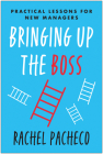Bringing Up the Boss: Practical Lessons for New Managers Cover Image