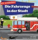 Wir entdecken! Die Fahrzeuge in der Stadt: Ein Bilderbuch mit Reimen über Lastwagen und Autos für Kinder [Kinderreime, Gute-Nacht-Geschichten] Cover Image