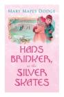 Hans Brinker, or The Silver Skates: Children's Classics Cover Image