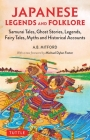 Japanese Legends and Folklore: Samurai Tales, Ghost Stories, Legends, Fairy Tales, Myths and Historical Accounts Cover Image