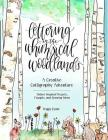 Lettering in the Whimsical Woodlands: A Creative Calligraphy Adventure--Nature-Inspired Projects, Prompts and Drawing Ideas Cover Image