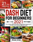 Dash Diet for Beginners 2021: The Complete DASH Diet Guide with 21 Days Meal Plan to Fight Against Hypertension, Coronary Artery Diseases and Lose W Cover Image