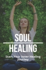 Soul Healing: Start Your Inner Healing Journey: Mantra For Healing The Pain Cover Image
