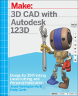 3D CAD with Autodesk 123D: Designing for 3D Printing, Laser Cutting, and Personal Fabrication Cover Image