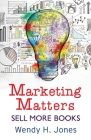 Marketing Matters: Sell More Books (Writing Matters #2) Cover Image