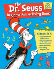 The Dr. Seuss Beginner Fun Activity Book: 5 Books in 1: Opposites & Differences; Rhyming Words; Letter Sounds; Easy Addition; Counting Beyond 100 Cover Image