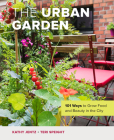 The Urban Garden: 101 Ways to Grow Food and Beauty in the City Cover Image