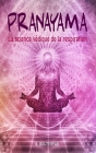 Pranayama - La science védique de la respiration: Guide pratique du Pranayama avec 60 techniques de respiration pour calmer votre esprit, soulager le Cover Image