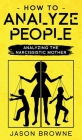 How To Analyze People: Analyzing The Narcissistic Mother Cover Image