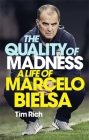 The Quality of Madness: A Life of Marcelo Bielsa Cover Image